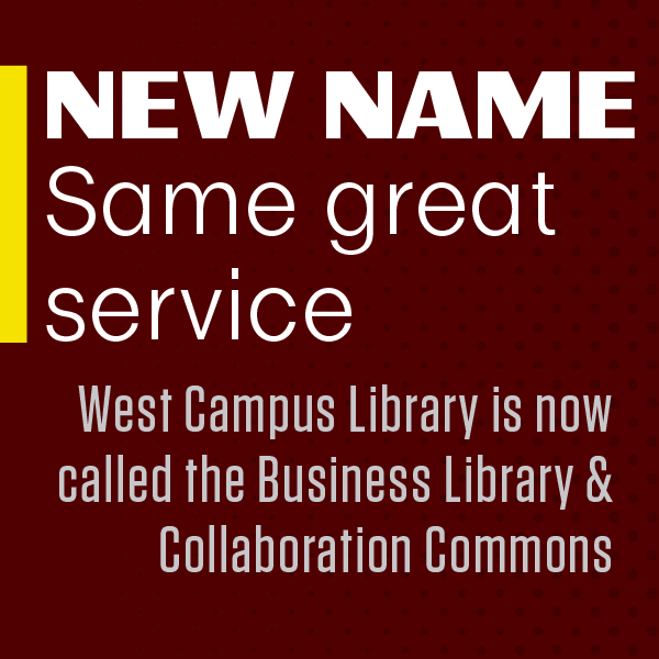 New name, same great service.  West Campus Library is now called the Business Library & Collaboration Commons.